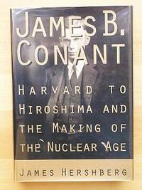 JAMES CONANT AND THE BIRTH OF THE NUCLEAR AGE: From Harvard to Hiroshima by  James Hershberg - First Edition, First Printing 1st Printing - 1993 - from Joe Staats, Bookseller and Biblio.co.uk