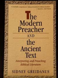 The Modern Preacher and the Ancient Text: Interpreting and Preaching Biblical Literature...