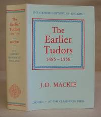 The Earlier Tudors 1485 - 1558 [ Oxford History Of England volume 7 ] by Mackie, J D - 1988