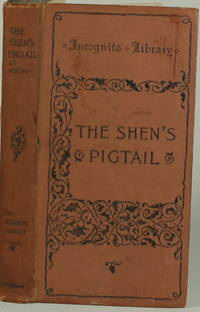 image of THE SHEN'S PIGTAIL And Other Cues of Anglo-China Life