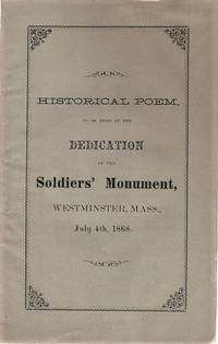 HISTORICAL POEM, TO BE READ AT THE DEDICATION OF THE SOLDIERS' MONUMENT, IN WESTMINSTER, MASS., JULY 4th, 1868.  By Robert Peckham, Aged 83 Years.  This poem is founded on the history of the country from the landing of the Pilgrims on Plymouth Rock, in 1620, to the present time.  Published by the Author....Dedicated to the Friends of the fallen Soldiers in the late war, by one who lost a son