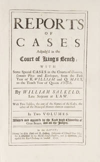 Reports of Cases Adjudg'd in the Court of King's Bench, With Some.. by  Reporter  William  - First edition  - 1717  - from The Lawbook Exchange Ltd (SKU: 71858)
