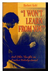 """""""I WON'T LEARN FROM YOU"""" and Other thoughts on Creative Maladjustment."""