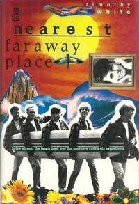 The Nearest Faraway Place: Brian Wilson, the Beach Boys, and the Southern California Experience