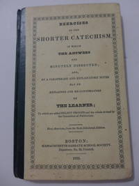 Exercises on the Shorter Catechism, in Which the Answers Are Minutely Dissected; and, by a...