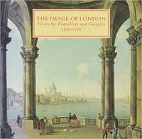 The Image of London. Views by Travellers and Emigres 1550-1920.