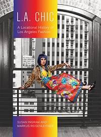 L.A. Chic: A Locational History of Los Angeles Fashion (Urban Chic)