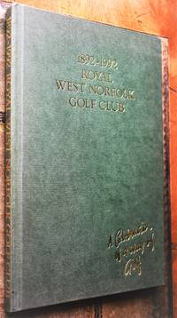 1892-1992 THE ROYAL WEST NORFOLK GOLF CLUB A Celebration Of A Way Of Golf