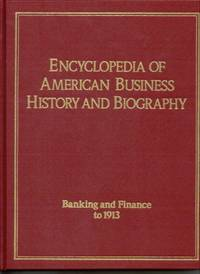 Banking and Finance to 1913 (Encyclopedia of American Business History and Biography)