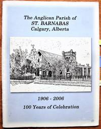 The Anglican Parish of St. Barnabas Calgary, Alberta . 1906-2006, 100 Years of Celebration