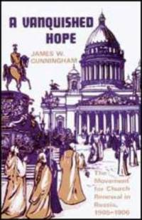 A Vanquished Hope: The Movement for Church Renewal in Russia, 1905-1906