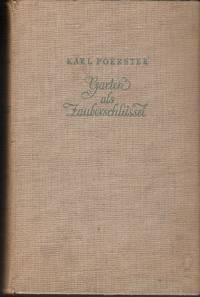 Garten als Zauberschlüssel. Ein Buch von neuer Abenteuerlichkeit des Lebens und Gärtnerns unter...