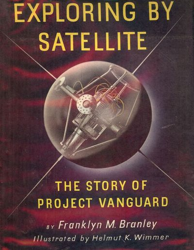 1957. WIMMER, Helmut K.. BRANLEY, Franklyn M. EXPLORING BY SATELLITE: THE STORY OF PROJECT VANGUARD....
