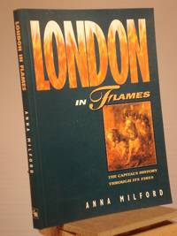 London in Flames: The Historic Impact of London's Fires (London Pride Collection)