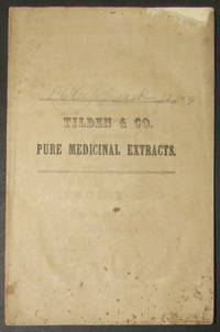 A Catalogue of Pure Medicinal Extracts, prepared in vacuo at the steam works of Tilden & Co., embracing the therapeutical uses of each article, and numerous testimonials from physicians who have used them