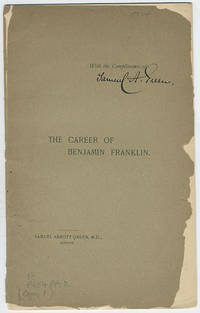 The career of Benjamin Franklin. A paper read before the American Philosophical Society, Philadelphia, May 25, 1893, at the celebration of the one hundred and fiftieth anniversary of its formation in that city.