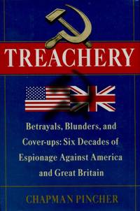 Treachery, Betrays, Blunders, and Cover-ups: Six Decades of Espionage Against America and Great Britain by  Chapman Pincher - First edition - 2009 - from The Typographeum Bookshop and Biblio.co.uk