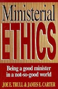 image of Ministerial Ethics : Being a Good Minister in a Not-So-Good World
