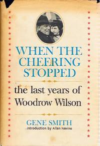 image of WHEN THE CHEERING STOPPED: The Last Years of Woodrow Wilson