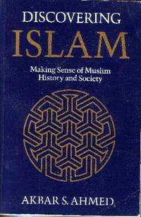 Discovering Islam Making Sense of Muslim History and Society