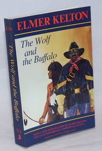 The Wolf and the Buffalo; With a New Introduction by Elmer Kelton and an Afterword by Lawrence Clayton