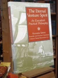 The Eternal Venture Spirit: An Executive's Practical Philosophy