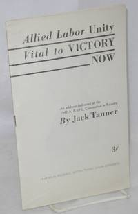 Allied labor unity vital to victory now; an address delivered at the 1942 A.F. of L. Convention in Toronto
