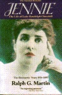 Jennie : The Life of Lady Randolph Churchill, Vol. I: The Romantic Years 1854-1895