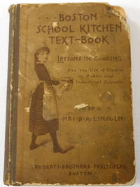 Boston School Kitchen Text-Book. Lessons in Cooking for the Use of Classes in Public and Industrial Schools