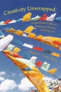 Creativity Unwrapped: A Spiritual Path to Making Money Making Art