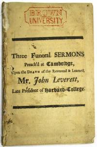 THREE FUNERAL SERMONS PREACH'D AT CAMBRIDGE, UPON THE DEATH OF THE REVEREND & LEARNED, MR. JOHN LEVERETT, LATE PRESIDENT OF HARVARD-COLLEGE by  John] [Leverett - 1724 - from David M. Lesser, Fine Antiquarian Books LLC and Biblio.com