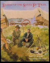 Eating Up the Santa Fe Trail by  Sam'l P Arnold - Paperback - First Edition - 1990 - from Bookmarc's and Biblio.com