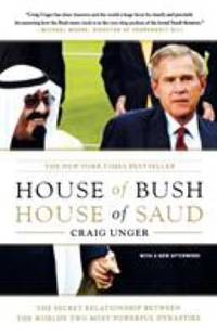 House of Bush, House of Saud : The Secret Relationship Between the World's Two Most Powerful...
