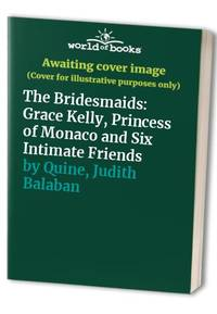 image of The Bridesmaids: Grace Kelly, Princess of Monaco and Six Intimate Friends