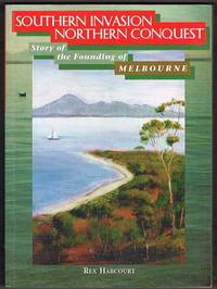 Southern Invasion Northern Conquest: Story of the Founding of Melbourne