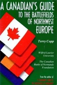A Canadian's Guide to the Battlefields of Northwest Europe