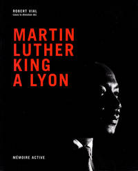 Martin Luther King A Lyon: Memoire Active