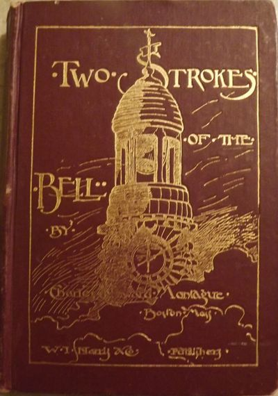 1886. MONTAGUE, Charles Howard. TWO STROKES OF THE BELL: A STRANGE STORY. Boston: W.I. Harris & Co.,...