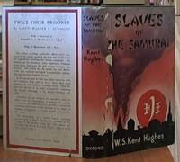 image of Slaves of the Samurai; an Australian Odyssey, Which Gives an Account of the Life and Thoughts of a Slave of the Samurai, During His Three Years and Seven Months as a Prisoner of war in the Hands