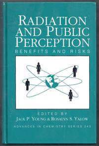 Radiation and Public Perception. Benefits and Risks.  Advances in Chemistry Series 243