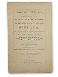 Social Ethics: An Essay to Show that, Since the Right of Private Judgment must be respected in Morals, as well as in Religion, Free Rum, the Conceded Right of Choice in Beverages, and Required Power to Decline Intoxicants Promotes Rational Sobriety and Assures Temperance. By Ezra H. Heywood, Corresponding Secretary of the Union Reform League. by  Ezra H Heywood - First edition. - [1879-1882?]. - from Garrett Scott, Bookseller (ABAA) (SKU: 19733)