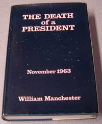 The Death Of A President, November 20 - November 25, 1963; SIGNED by  William Manchester - Signed First Edition - 1967 - from Books of Paradise and Biblio.com