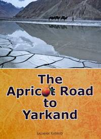 THE APRICOT ROAD TO YARKAND