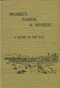 image of Musket, Saber, & Missile; A History of Fort Bliss
