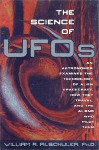 The Science of UFOs : An Astronomer Examines the Technology of Alien Spacecraft, How They Travel,...