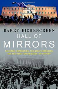 Hall of Mirrors: The Great Depression, The Great Recession, and the Uses-and Misuses-of History by  Barry Eichengreen - Paperback - from World of Books Ltd (SKU: GOR006995986)