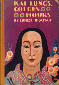 KAI LUNG'S GOLDEN HOURS ... With a Preface by Hilaire Belloc