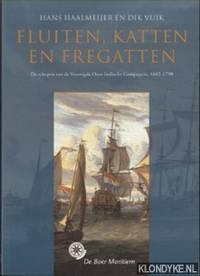 Fluiten, Katten En Fregatten. De schepen van de Verenigde Oost-Indische Compagnie 1602-1798