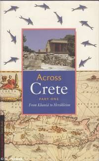 Across Cete Part One: From Khania to Herakleion by Johan de Bakker (ed.) - Paperback - First Edition - 2001 - from Mr Pickwick's Fine Old Books and Biblio.com