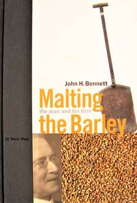 image of Malting the Barley: John H. Bennett, the Man and his Firm